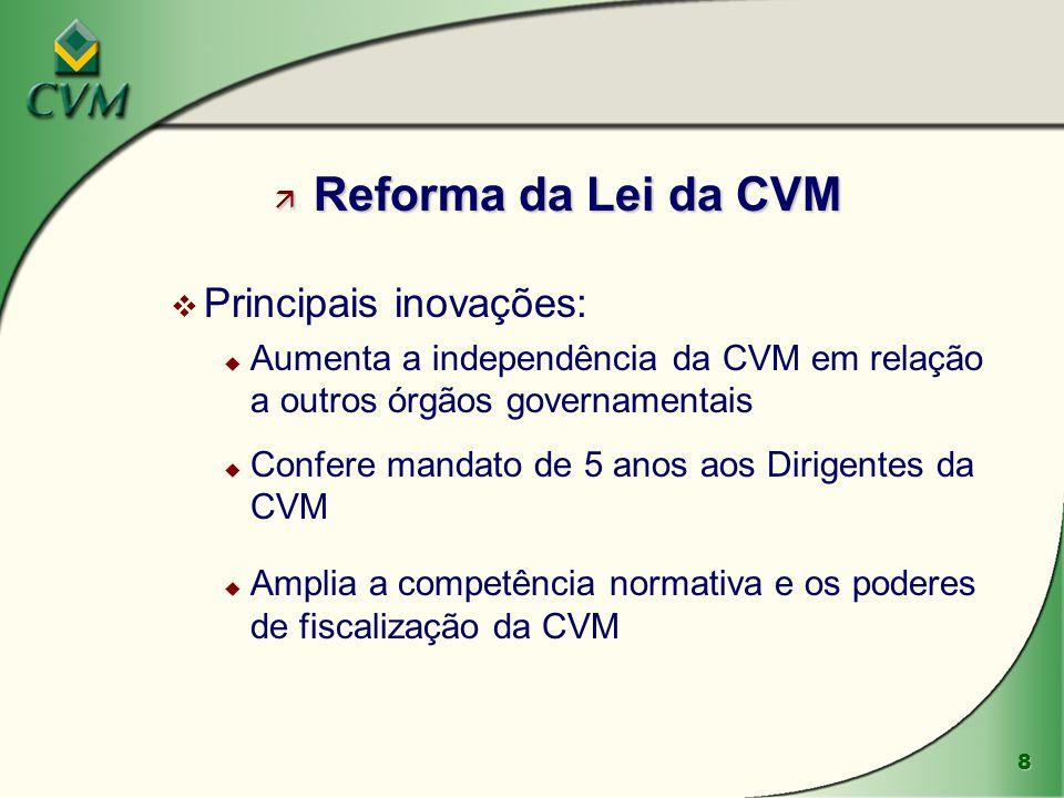 8 ä Reforma da Lei da CVM v Principais inovações: u Aumenta a independência da CVM em relação a outros órgãos governamentais u Confere mandato de 5 an