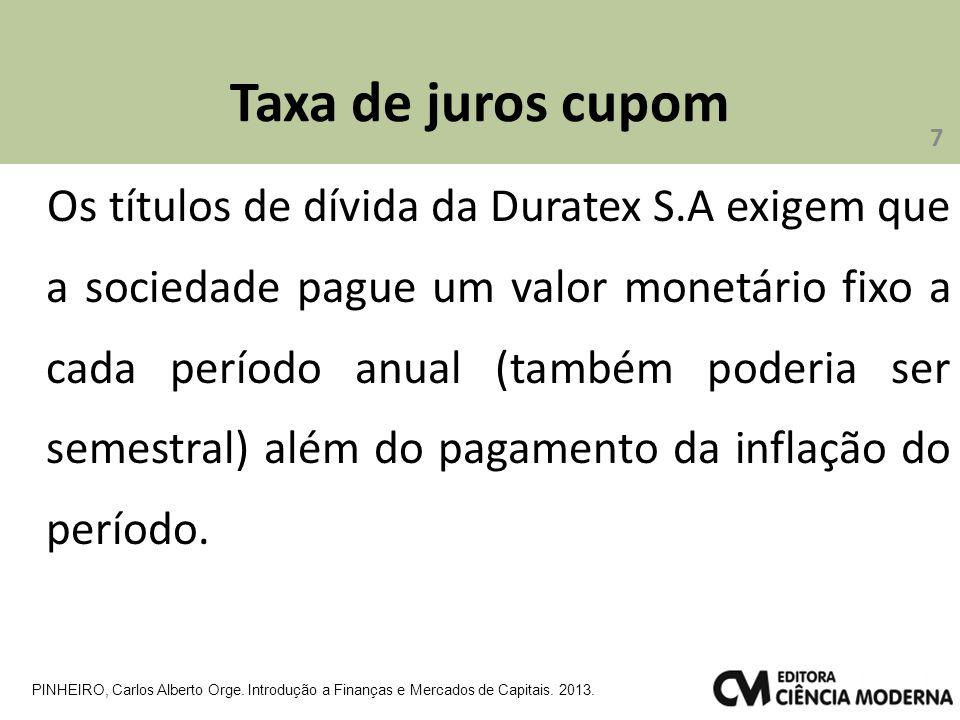 Taxa de juros cupom Os títulos de dívida da Duratex S.A exigem que a sociedade pague um valor monetário fixo a cada período anual (também poderia ser semestral) além do pagamento da inflação do período.