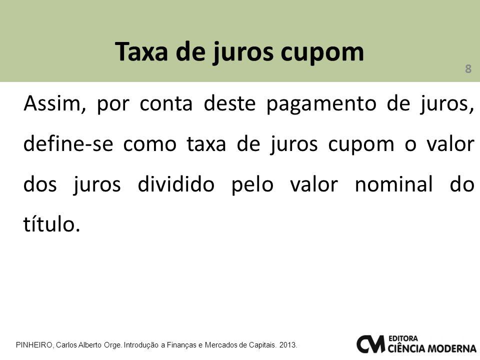 Taxa de juros cupom Assim, por conta deste pagamento de juros, define-se como taxa de juros cupom o valor dos juros dividido pelo valor nominal do título.