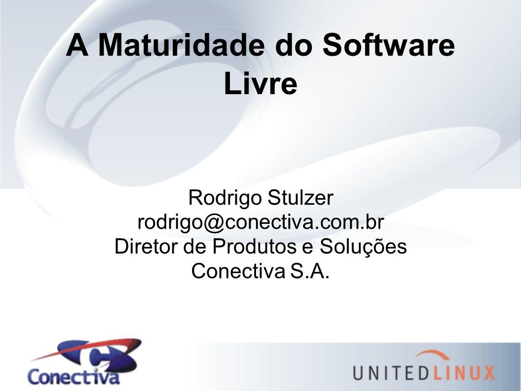 A Maturidade do Software Livre Rodrigo Stulzer rodrigo@conectiva.com.br Diretor de Produtos e Soluções Conectiva S.A.