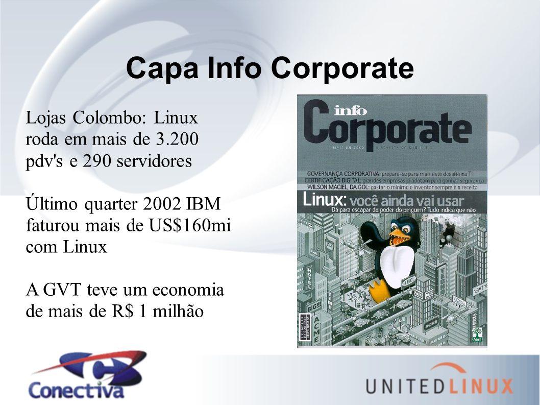 Capa Info Corporate Lojas Colombo: Linux roda em mais de 3.200 pdv s e 290 servidores Último quarter 2002 IBM faturou mais de US$160mi com Linux A GVT teve um economia de mais de R$ 1 milhão