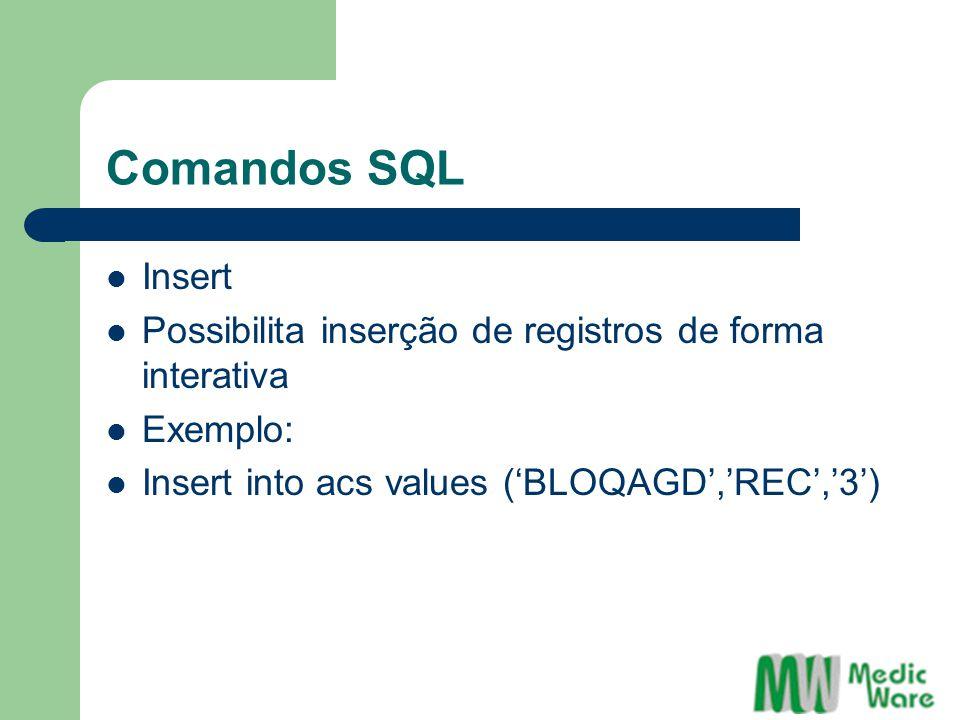 Comandos SQL Insert Possibilita inserção de registros de forma interativa Exemplo: Insert into acs values ('BLOQAGD','REC','3')