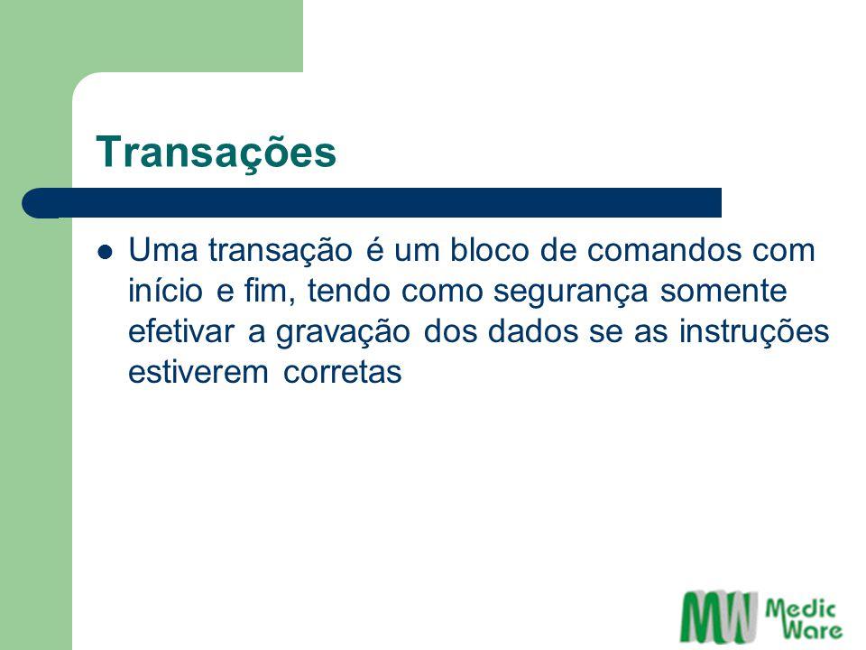 Transações Uma transação é um bloco de comandos com início e fim, tendo como segurança somente efetivar a gravação dos dados se as instruções estiverem corretas