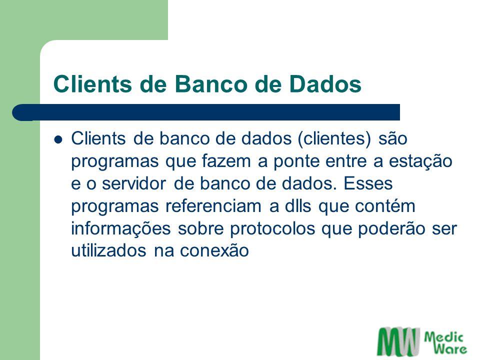 Clients de Banco de Dados Clients de banco de dados (clientes) são programas que fazem a ponte entre a estação e o servidor de banco de dados. Esses p