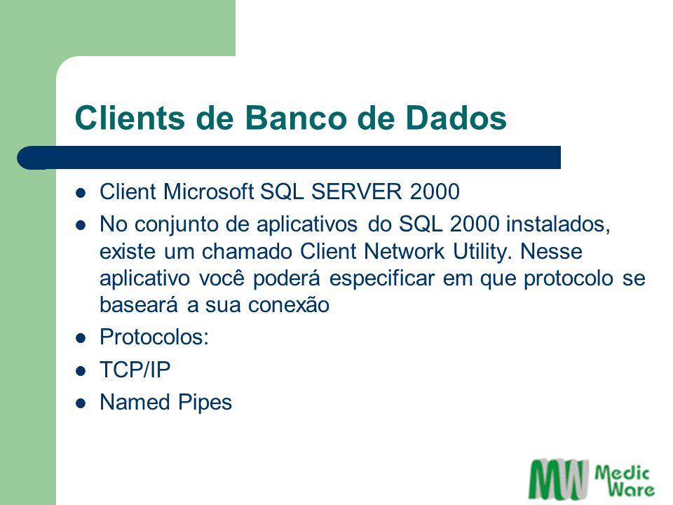 Clients de Banco de Dados Client Microsoft SQL SERVER 2000 No conjunto de aplicativos do SQL 2000 instalados, existe um chamado Client Network Utility.