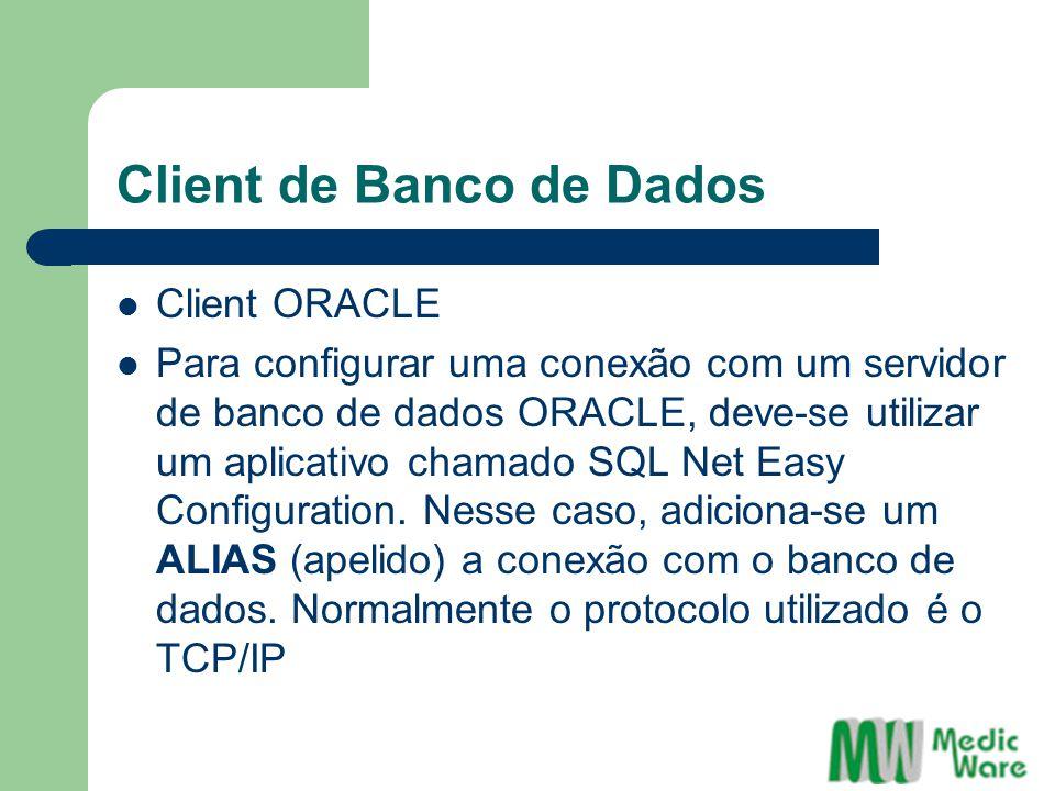 Client de Banco de Dados Client ORACLE Para configurar uma conexão com um servidor de banco de dados ORACLE, deve-se utilizar um aplicativo chamado SQL Net Easy Configuration.