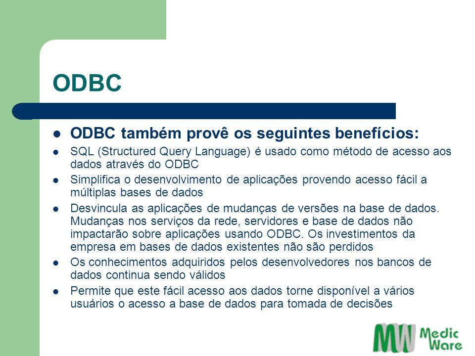 ODBC ODBC também provê os seguintes benefícios: SQL (Structured Query Language) é usado como método de acesso aos dados através do ODBC Simplifica o d