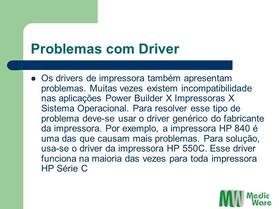 Problemas com Driver Os drivers de impressora também apresentam problemas. Muitas vezes existem incompatibilidade nas aplicações Power Builder X Impre