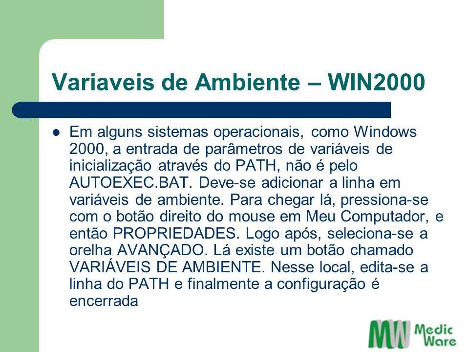 Variaveis de Ambiente – WIN2000 Em alguns sistemas operacionais, como Windows 2000, a entrada de parâmetros de variáveis de inicialização através do PATH, não é pelo AUTOEXEC.BAT.