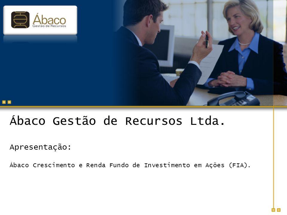 Ábaco Gestão de Recursos Ltda. Apresentação: Ábaco Crescimento e Renda Fundo de Investimento em Ações (FIA).