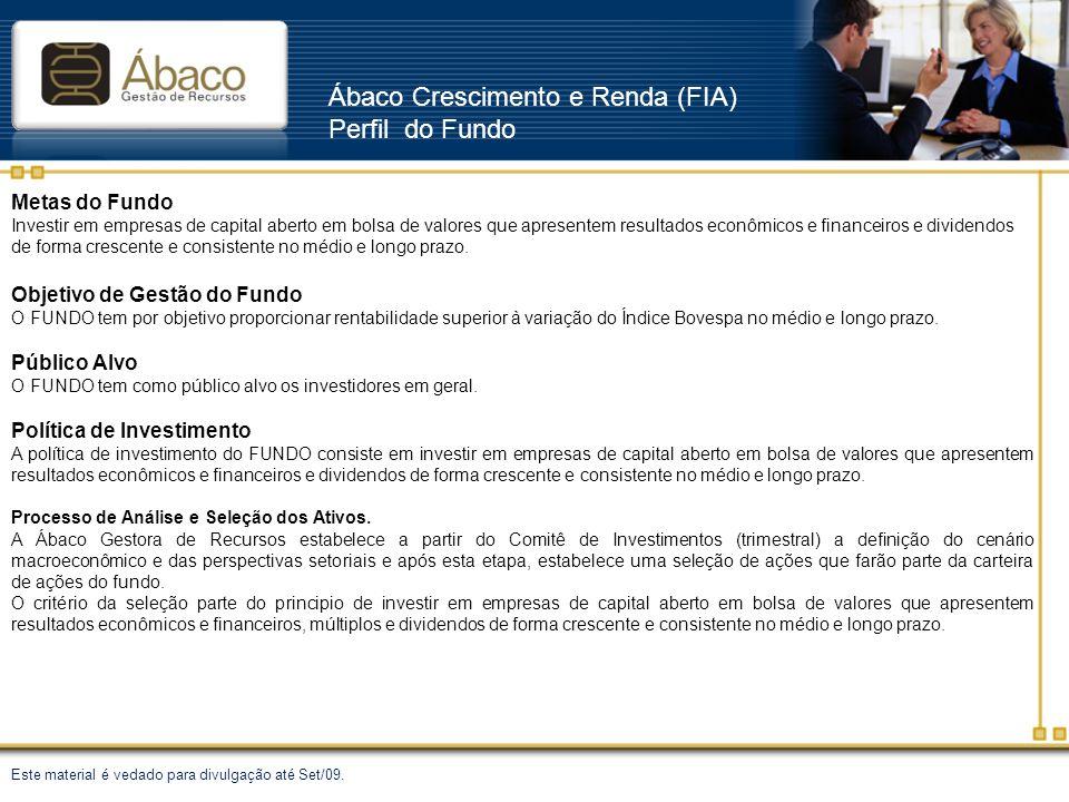 Ábaco Crescimento e Renda (FIA) Perfil do Fundo Metas do Fundo Investir em empresas de capital aberto em bolsa de valores que apresentem resultados ec