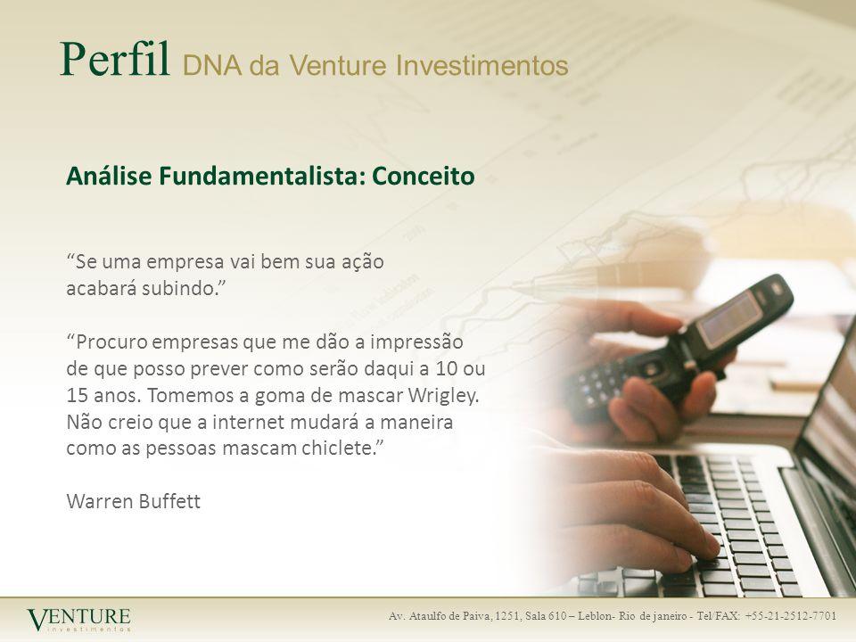 Av. Ataulfo de Paiva, 1251, Sala 610 – Leblon- Rio de janeiro - Tel/FAX: +55-21-2512-7701 Perfil DNA da Venture Investimentos Análise Fundamentalista: