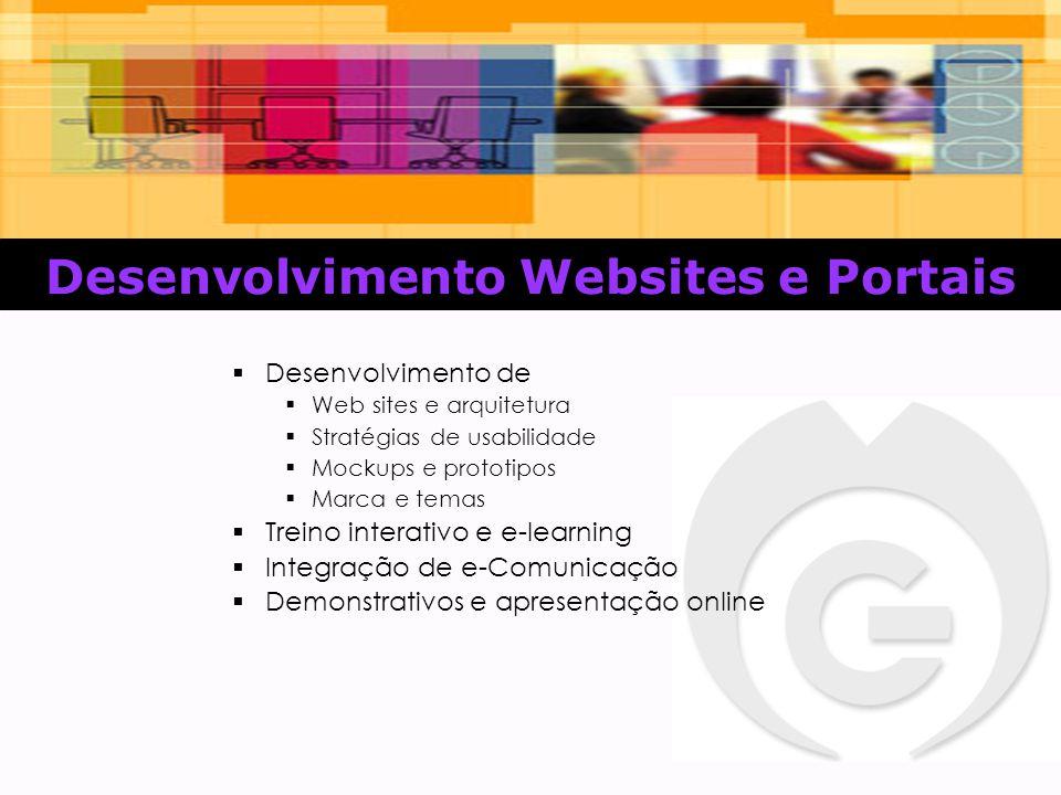 Desenvolvimento Websites e Portais  Desenvolvimento de  Web sites e arquitetura  Stratégias de usabilidade  Mockups e prototipos  Marca e temas  Treino interativo e e-learning  Integração de e-Comunicação  Demonstrativos e apresentação online