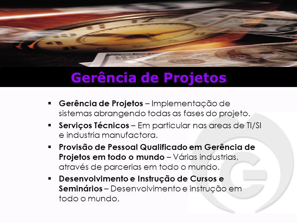 Gerência de Projetos  Gerência de Projetos – Implementação de sistemas abrangendo todas as fases do projeto.