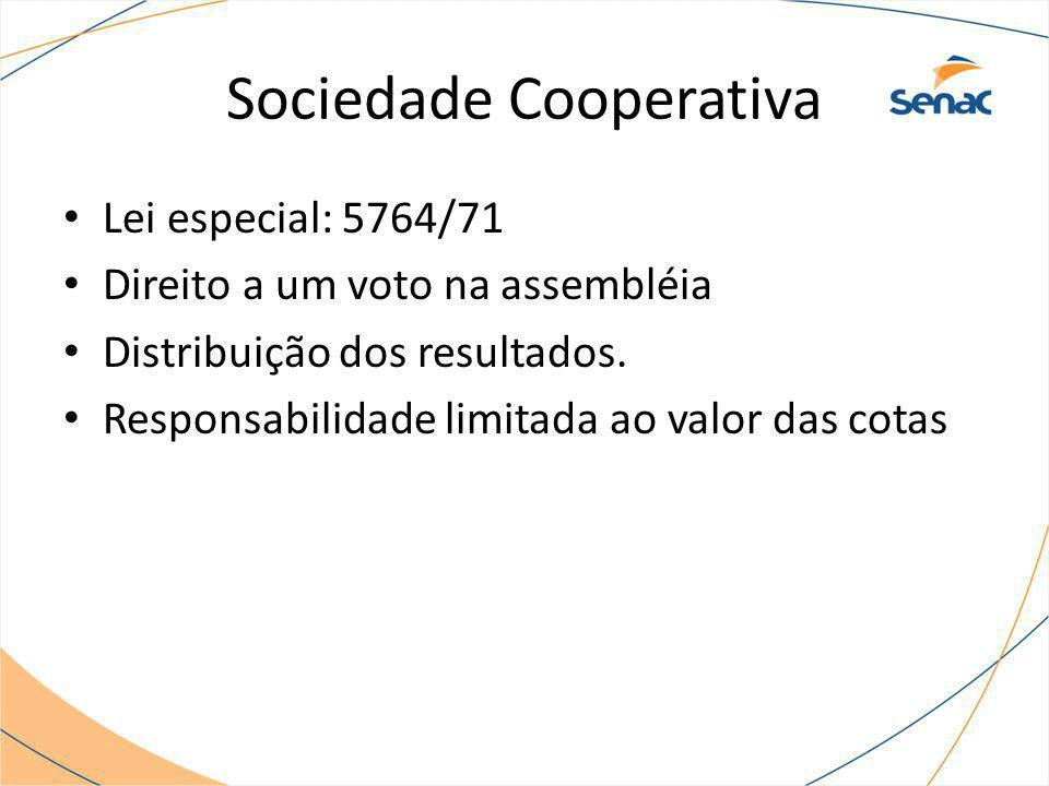 Sociedade Cooperativa Lei especial: 5764/71 Direito a um voto na assembléia Distribuição dos resultados. Responsabilidade limitada ao valor das cotas
