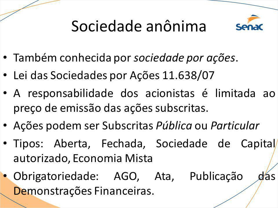 Sociedade anônima Também conhecida por sociedade por ações. Lei das Sociedades por Ações 11.638/07 A responsabilidade dos acionistas é limitada ao pre