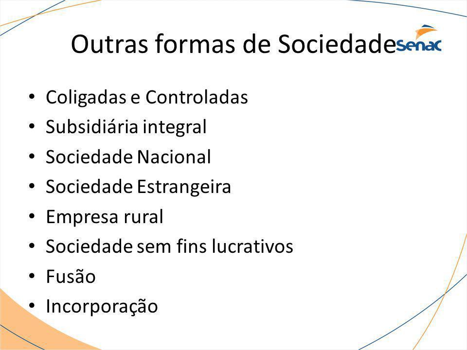 Outras formas de Sociedade Coligadas e Controladas Subsidiária integral Sociedade Nacional Sociedade Estrangeira Empresa rural Sociedade sem fins lucr