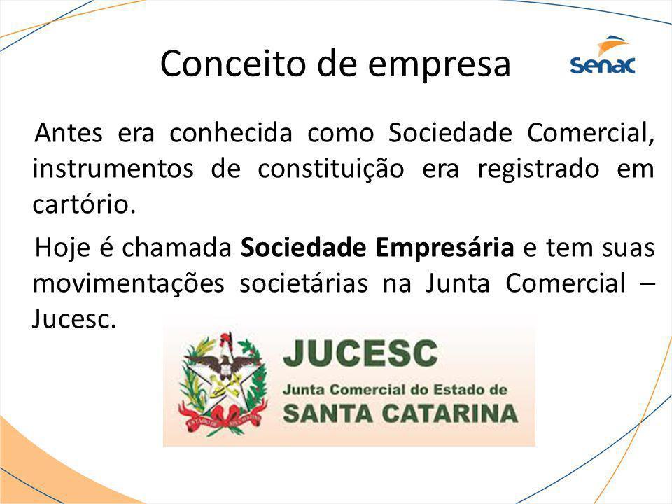 Conceito de empresa Antes era conhecida como Sociedade Comercial, instrumentos de constituição era registrado em cartório. Hoje é chamada Sociedade Em