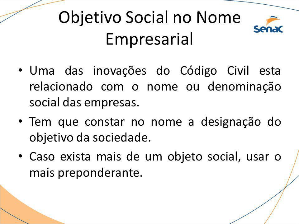 Objetivo Social no Nome Empresarial Uma das inovações do Código Civil esta relacionado com o nome ou denominação social das empresas. Tem que constar