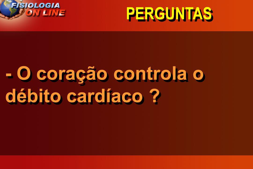 PERGUNTAS - O coração controla o débito cardíaco ?