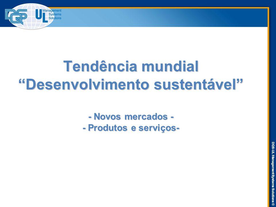 DQS-UL Management Systems Solutions © Tendência mundial Desenvolvimento sustentável - Novos mercados - - Produtos e serviços-