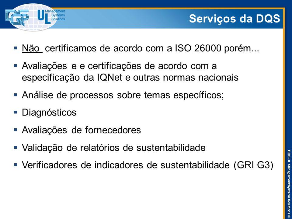 DQS-UL Management Systems Solutions © Serviços da DQS  Não certificamos de acordo com a ISO 26000 porém...
