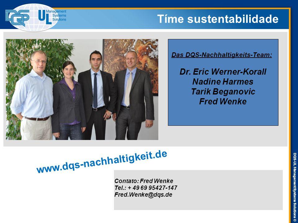 DQS-UL Management Systems Solutions © Tíme sustentabilidade Contato: Fred Wenke Tel.: + 49 69 95427-147 Fred.Wenke@dqs.de www.dqs-nachhaltigkeit.de Das DQS-Nachhaltigkeits-Team: Dr.