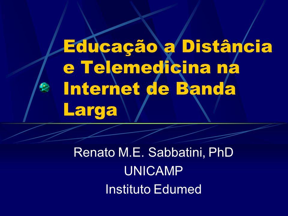 Educação a Distância e Telemedicina na Internet de Banda Larga Renato M.E. Sabbatini, PhD UNICAMP Instituto Edumed
