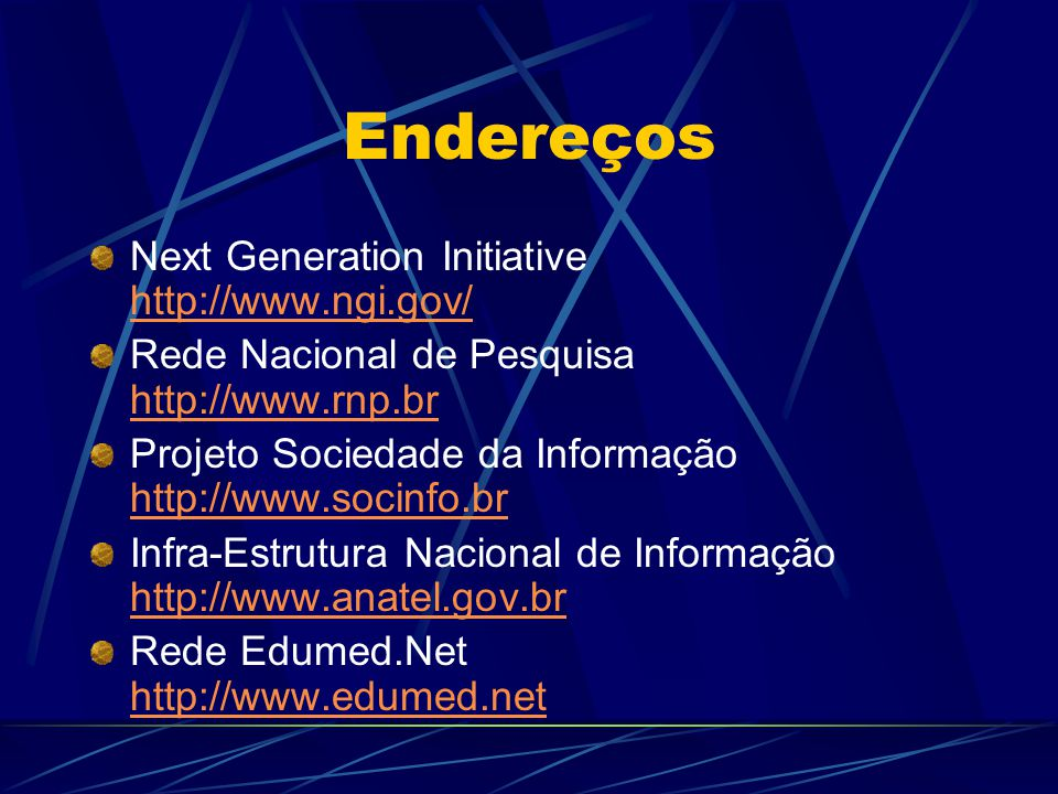 Endereços Next Generation Initiative http://www.ngi.gov/ http://www.ngi.gov/ Rede Nacional de Pesquisa http://www.rnp.br http://www.rnp.br Projeto Soc