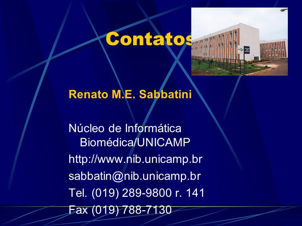 Contatos Renato M.E. Sabbatini Núcleo de Informática Biomédica/UNICAMP http://www.nib.unicamp.br sabbatin@nib.unicamp.br Tel. (019) 289-9800 r. 141 Fa