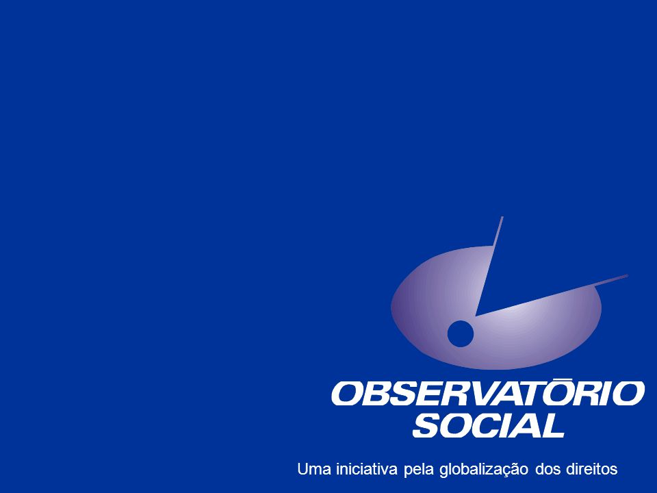 O QUE É O OBSERVATÓRIO SOCIAL É uma iniciativa da CUT BRASIL em parceria com: DIEESE, CEDEC e UNITRABALHO.