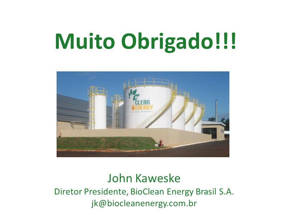 Muito Obrigado!!! John Kaweske Diretor Presidente, BioClean Energy Brasil S.A. jk@biocleanenergy.com.br