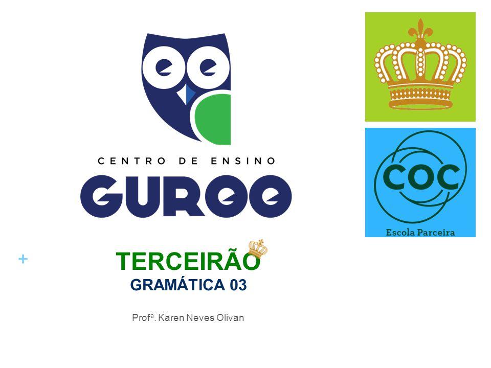 + TERCEIRÃO GRAMÁTICA 03 Prof a. Karen Neves Olivan