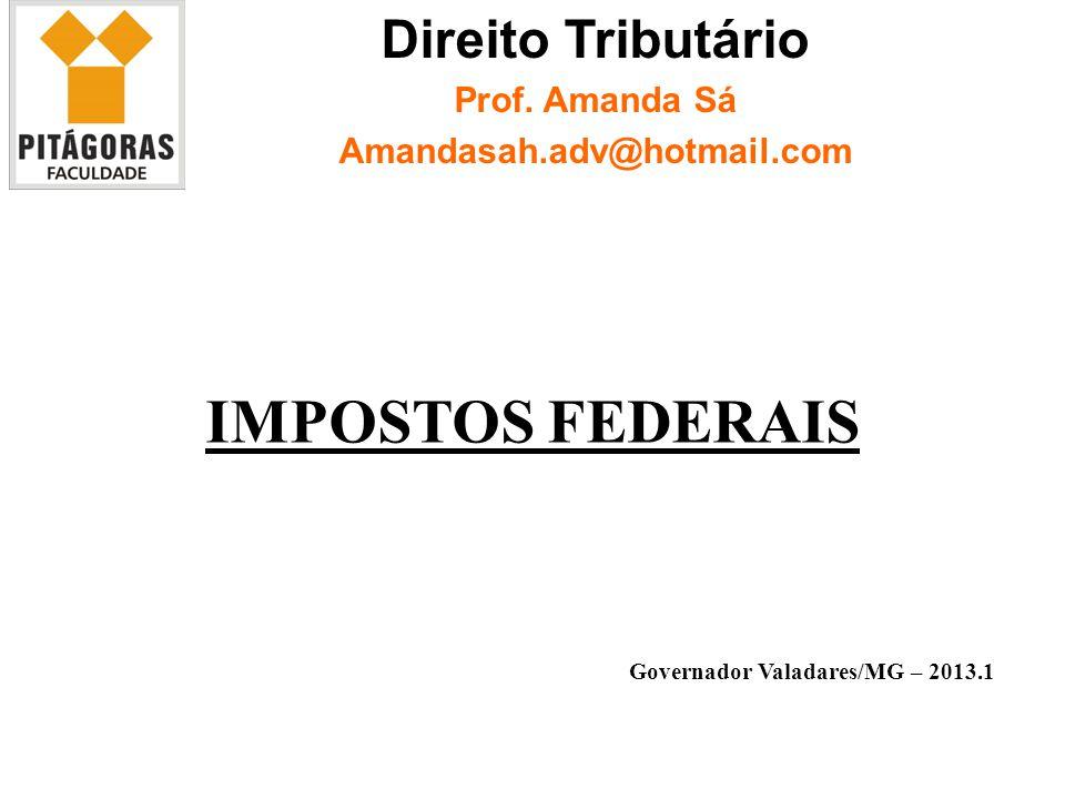 Governador Valadares/MG – 2013.1 IMPOSTOS FEDERAIS Direito Tributário Prof.