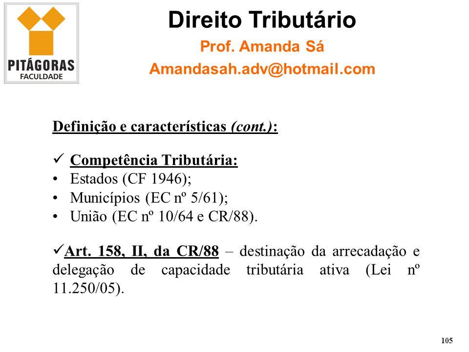 Definição e características (cont.): Competência Tributária: Estados (CF 1946); Municípios (EC nº 5/61); União (EC nº 10/64 e CR/88).