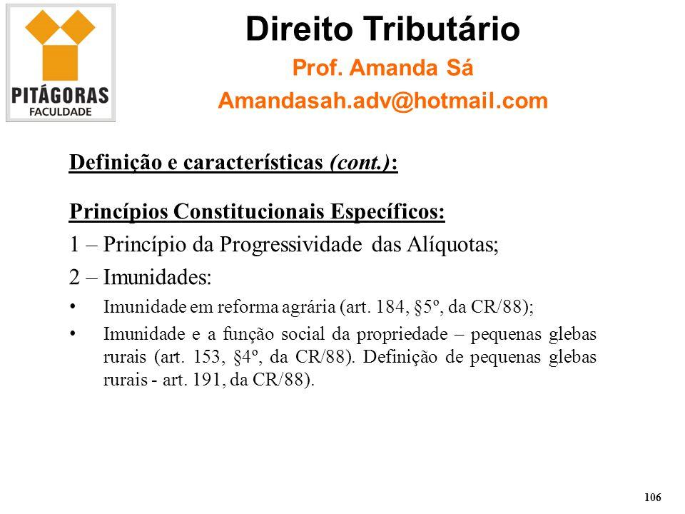 Definição e características (cont.): Princípios Constitucionais Específicos: 1 – Princípio da Progressividade das Alíquotas; 2 – Imunidades: Imunidade em reforma agrária (art.