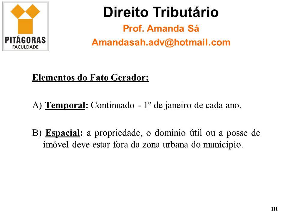 Elementos do Fato Gerador: A) Temporal: Continuado - 1º de janeiro de cada ano.