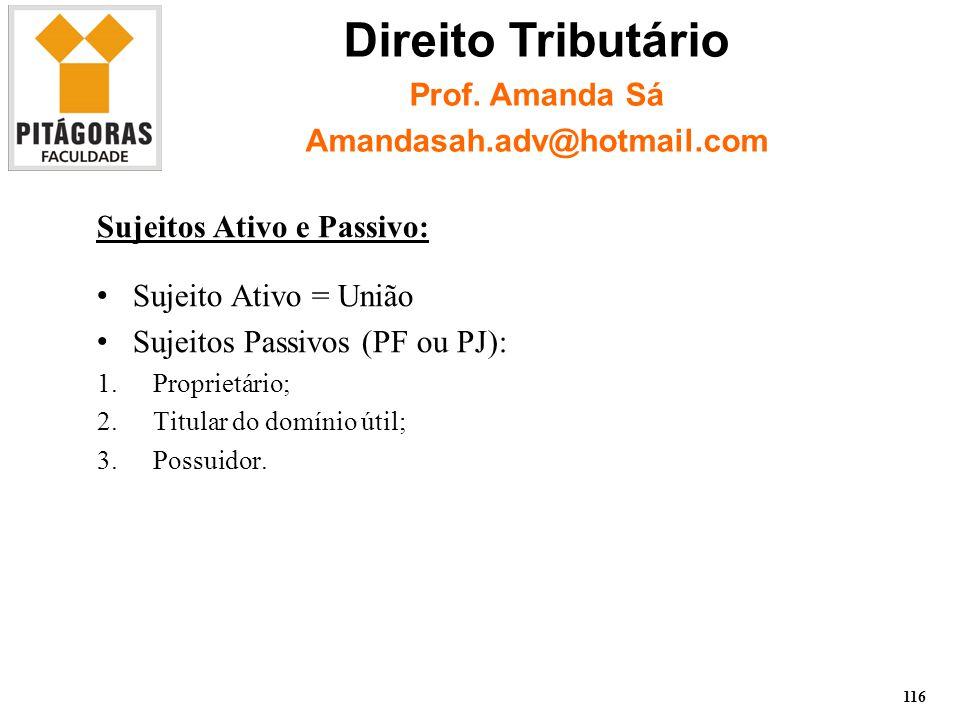Sujeitos Ativo e Passivo: Sujeito Ativo = União Sujeitos Passivos (PF ou PJ): 1.Proprietário; 2.Titular do domínio útil; 3.Possuidor.