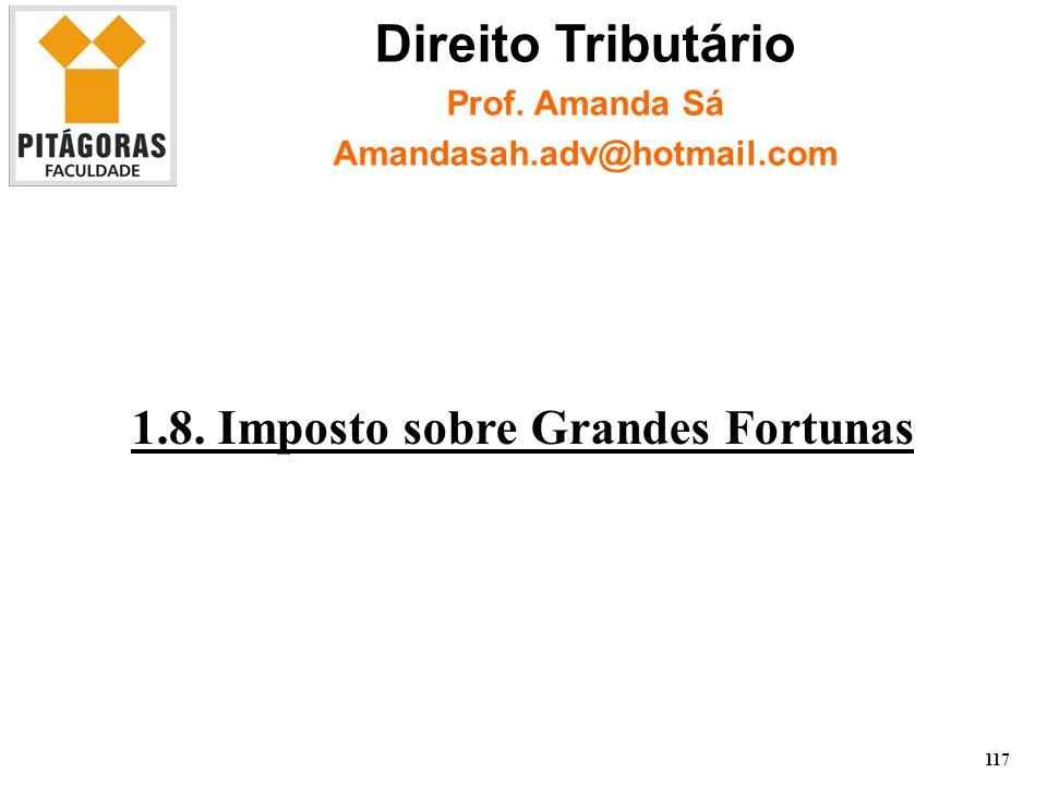 1.8.Imposto sobre Grandes Fortunas 117 Direito Tributário Prof.