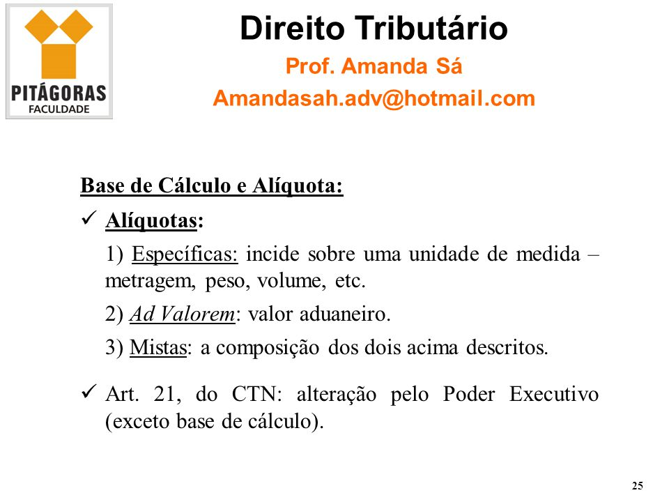 Base de Cálculo e Alíquota: Alíquotas: 1) Específicas: incide sobre uma unidade de medida – metragem, peso, volume, etc.
