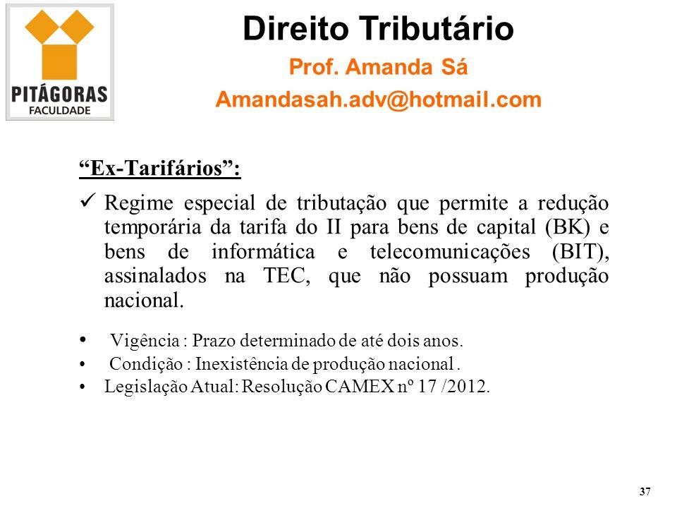 Ex-Tarifários : Regime especial de tributação que permite a redução temporária da tarifa do II para bens de capital (BK) e bens de informática e telecomunicações (BIT), assinalados na TEC, que não possuam produção nacional.