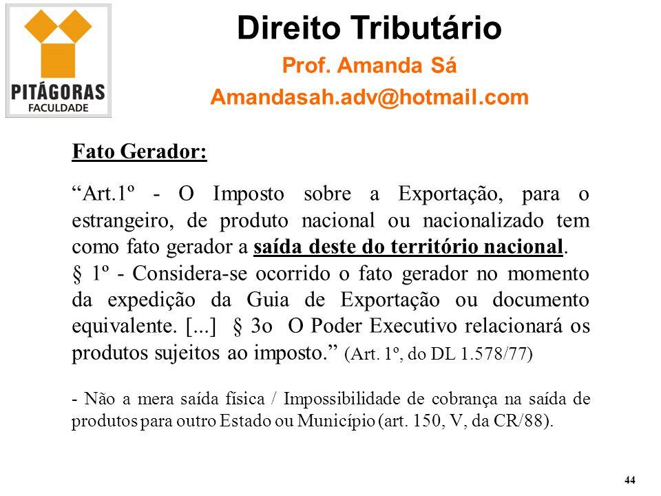 Fato Gerador: Art.1º - O Imposto sobre a Exportação, para o estrangeiro, de produto nacional ou nacionalizado tem como fato gerador a saída deste do território nacional.