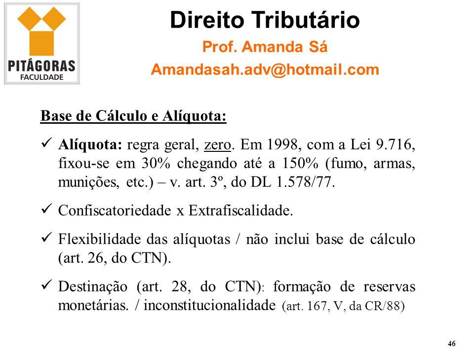 Base de Cálculo e Alíquota: Alíquota: regra geral, zero.