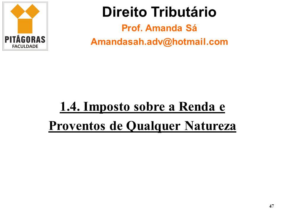 1.4.Imposto sobre a Renda e Proventos de Qualquer Natureza 47 Direito Tributário Prof.