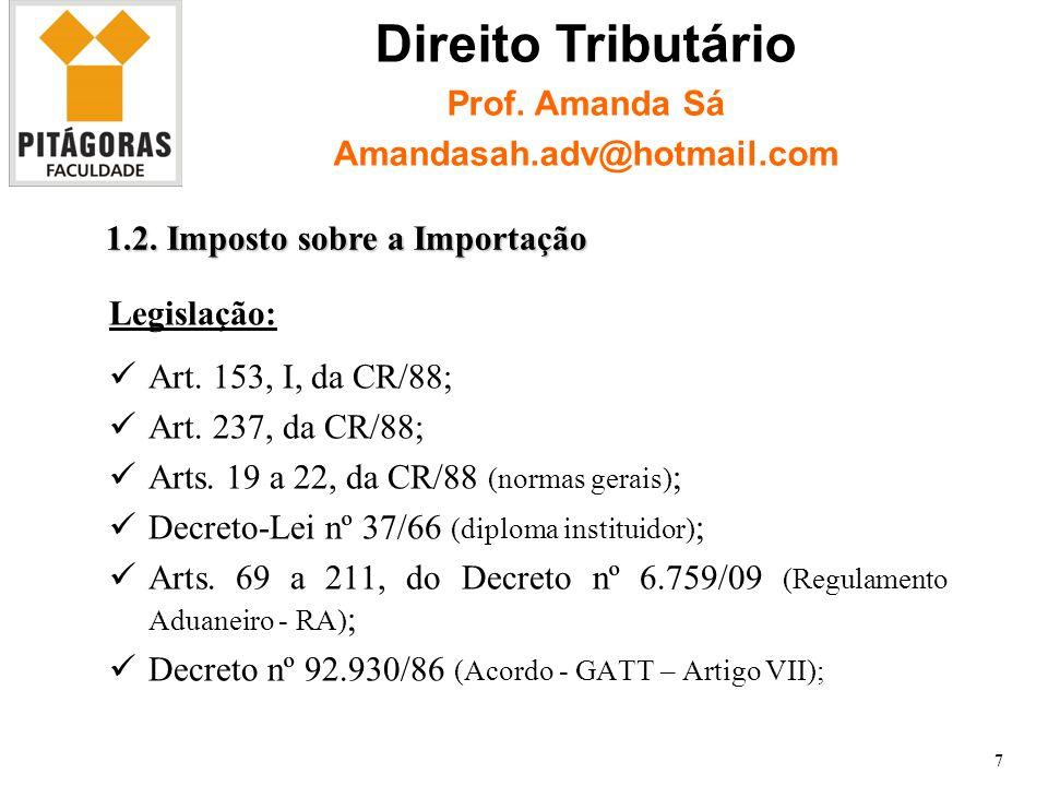 Legislação: Art.153, I, da CR/88; Art. 237, da CR/88; Arts.