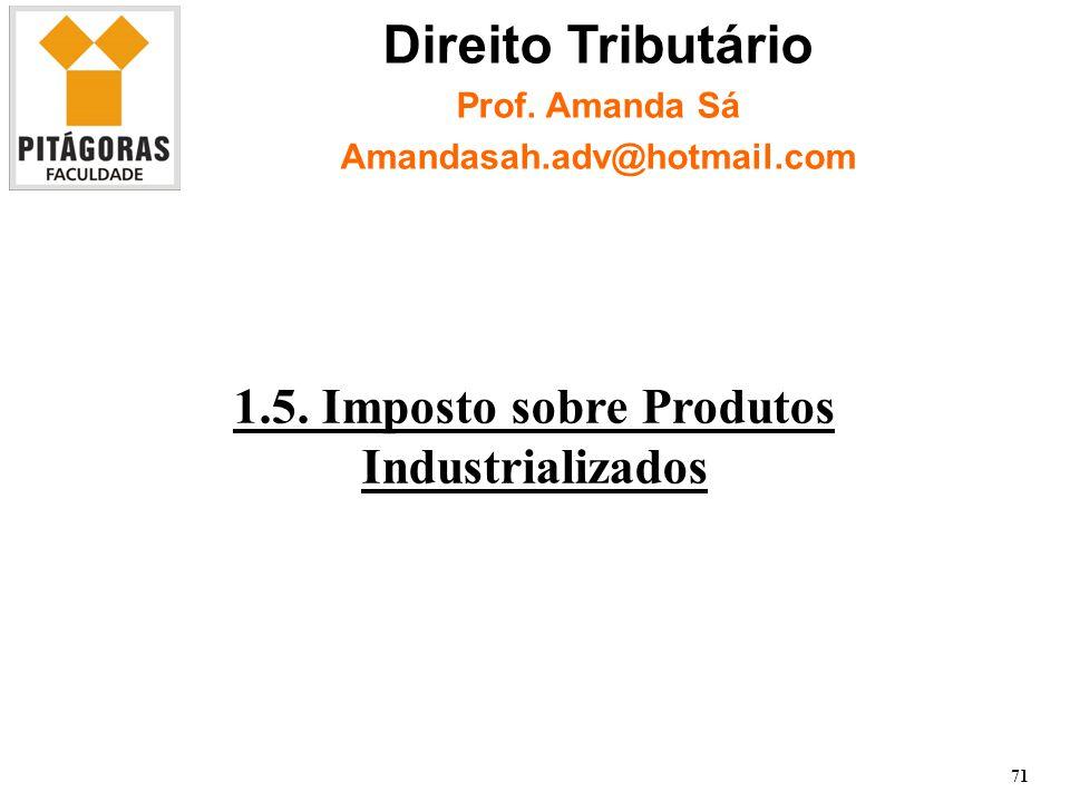 1.5.Imposto sobre Produtos Industrializados 71 Direito Tributário Prof.