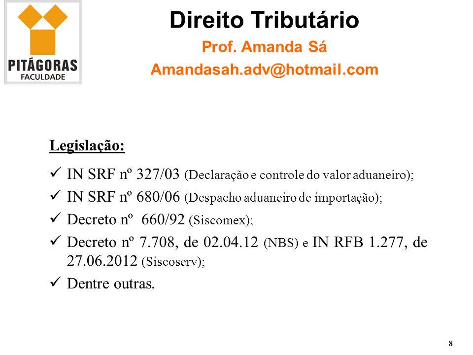Legislação: IN SRF nº 327/03 (Declaração e controle do valor aduaneiro); IN SRF nº 680/06 (Despacho aduaneiro de importação); Decreto nº 660/92 (Siscomex); Decreto nº 7.708, de 02.04.12 (NBS) e IN RFB 1.277, de 27.06.2012 (Siscoserv); Dentre outras.
