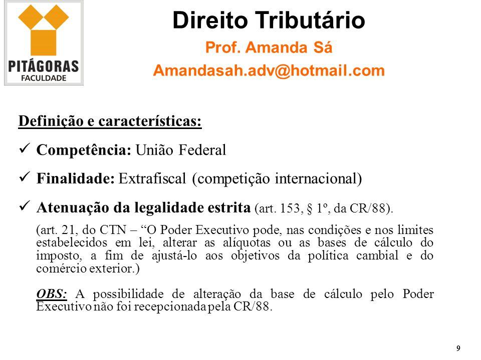 Definição e características: Competência: União Federal Finalidade: Extrafiscal (competição internacional) Atenuação da legalidade estrita (art.