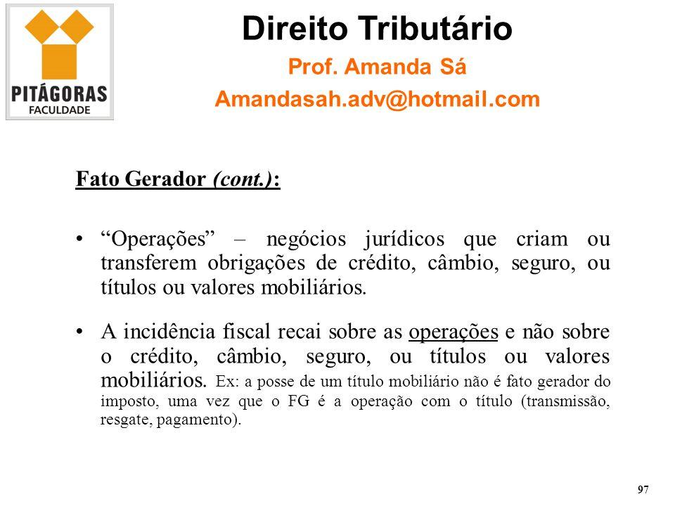 Fato Gerador (cont.): Operações – negócios jurídicos que criam ou transferem obrigações de crédito, câmbio, seguro, ou títulos ou valores mobiliários.