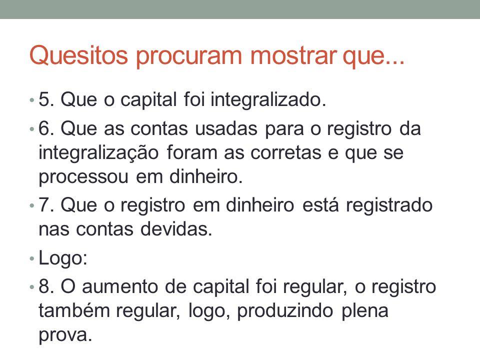 Quesitos procuram mostrar que...5. Que o capital foi integralizado.